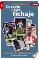 Libro de Parecia Un Buen Fichaje: Ilustres Fiascos Del Futbol Espanol