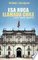 Libro de Esa Ruca Llamada Chile Y Otras Crónicas Mapuches