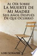 Libro de Al Oír Sobre La Muerte De Mi Madre Seis Años Después De Que Ocurrió