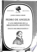Libro de Pedro De Angelis Y Los Orígenes De La Bibliografía Argentina
