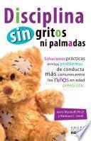Libro de Disciplina Sin Gritos Ni Palmadas/ Discipline Without Shouting Or Spanking