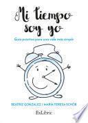 Libro de Mi Tiempo Soy Yo. Guía Práctica Para Una Vida Más Simple