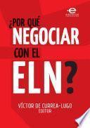 Libro de ¿por Qué Negociar Con El Eln?