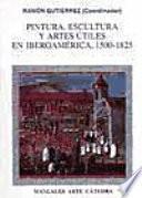 Libro de Pintura, Escultura Y Artes útiles En Iberoamérica, 1500 1825