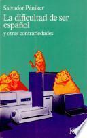 Libro de La Dificultad Der Ser Español Y Otras Contrariedades