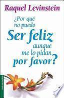Libro de Porque No Puedo Ser Feliz Aunque Me Lo Pidan Por Favor? / Why I Can Not Be Happy Even If Said Please?