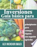 Libro de Inversiones: Guía Básica Para Principiantes Para Conseguir Riqueza Con Negocios Agrícolas
