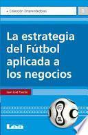 Libro de La Estrategia Del Fútbol Aplicada A Los Negocios