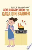 Libro de Aqu Guasapeando, Y La Casa Sin Barrer