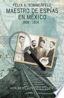 Libro de Maestro De Espías En México: Félix A. Sommerfeld 1908 1914