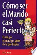 Libro de Como Ser El Marido Casi Perfecto / How To Be The Almost Perfect Husband