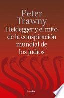 Libro de Heidegger Y El Mito De La Conspiración Mundial De Los Judíos