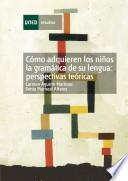 Libro de Cómo Adquieren Los Niños La Gramática De Su Lengua: Perspectivas Teóricas