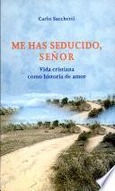 Libro de Me Has Seducido, Señor. Vida Cristiana Como Historia De Amor