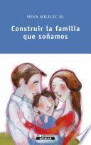 Libro de Construir La Familia Que Soñamos