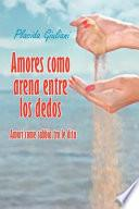 Libro de Amores Como Arena Entre Los Dedos