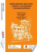 Libro de Riesgo Bancario, Regulación Y Crédito A Las Pequeñas Y Medianas Empresas