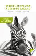 Libro de Dientes De Gallina Y Dedos De Caballo. Reflexiones Sobre Historia Natural