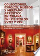 Libro de Colecciones, Expolio, Museos Y Mercado Artístico En España En Los Siglos Xviii Y Xix