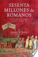 Libro de Sesenta Millones De Romanos, La Cultura Del Pueblo En La Antigua Roma