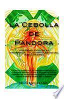 Libro de La Cebolla De Pandora: Los Beneficios De La Ignorancia…y Los Privilegios Del Conocimiento