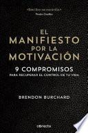 Libro de El Manifiesto Por La Motivacion. 9 Compromisos Para Recuperar El Control De Tu Vida. (the Motivation Manifesto)