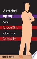 Libro de Mi Amistad Breve Con Sardon Slim, Sobrino De Carlos Slim