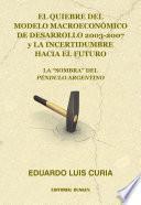 Libro de El Quiebre Del Modelo Macroeconómico De Desarrollo 2003 2007 Y La Incertidumbre Hacia El Futuro. La  Sombra  Del Péndulo Argentino