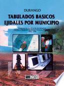 Libro de Durango. Tabulados Básicos Ejidales Por Municipio. Programa De Certificación De Derechos Ejidales Y Titulación De Solares Urbanos, Procede. 1992 1998