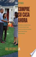 Libro de Compre Su Casa Ahora (how To Buy A Home)