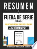Libro de Resumen De  Fuera De Serie (outliers): Por Que Unas Personas Tienen Exito Y Otras No   De Malcolm Gladwell