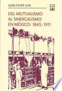 Libro de Del Mutualismo Al Sindicalismo En México: 1843 1911