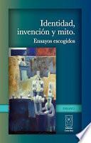 Libro de Identidad, Invención Y Mito. Ensayos Escogidos