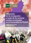 Libro de Integración De Los Inmigrantes A Través De Los Servicios Sociales Municipales En La Comunidad De Madrid.