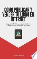 Libro de Cómo Publicar Y Vender Tu Libro En Internet