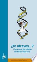 Libro de I Concurso De Relatos Científico Literarios ¿te Atreves..?