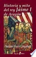 Libro de Historia Y Mito Del Rey Jaime I De Aragón