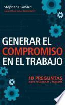Libro de Generar El Compromiso En El Trabajo. 10 Preguntas Para Responder Y Lograrlo.