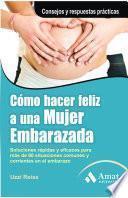 Libro de Cómo Hacer Feliz A Una Mujer Embarazada