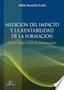 Libro de Medicion Del Impacto Y La Rentabilidad De La Formaci?n