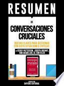 Libro de Resumen De  Conversaciones Cruciales: Nuevas Claves Para Gestionar Con Exito Situaciones Criticas   De Kerry Patterson, Joseph Grenny, Ron Mcmillan, Al Switzler