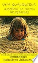 Libro de Una Cualquiera – Subiendo La Colina De Espaldas: Una Desafiante Historia Real Sobre Abuso Infantil