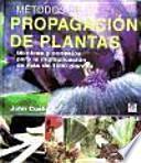 Libro de Métodos De Propagación De Plantas : Técnicas Y Consejos Para La Multiplicación De Más De 1000 Plantas