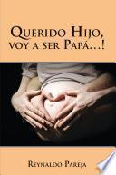 Libro de Querido Hijo, Voy A Ser Papá…!