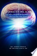 Libro de AfirmaciÓn Del Alma   Una Nueva Concepción Del Alma Humana Para Una Mejor Salud Mental