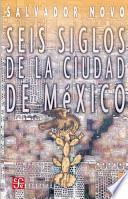 Libro de Seis Siglos De La Ciudad De México