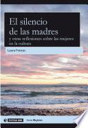 Libro de El Silencio De Las Madres Y Otras Reflexiones Sobre Las Mujeres En La Cultura