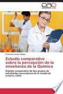 Libro de Estudio Comparativo Sobre La Percepción De La Enseñanza De La Química