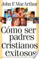 Libro de Cómo Ser Padres Cristianos Exitosos