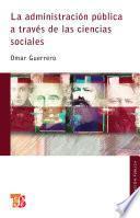 Libro de La Administración Pública Através De Las Ciencias Sociales